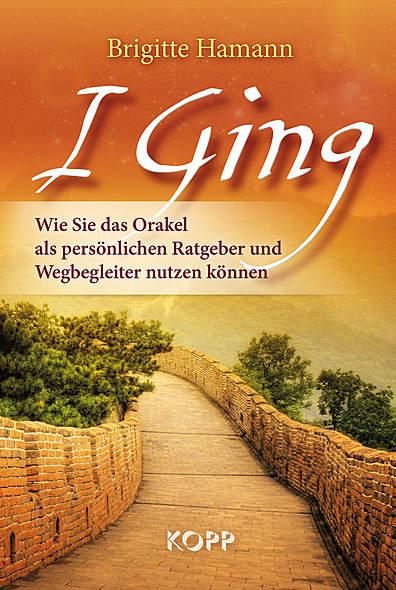 I Ging von Brigitte Hamann | Kopp Verlag