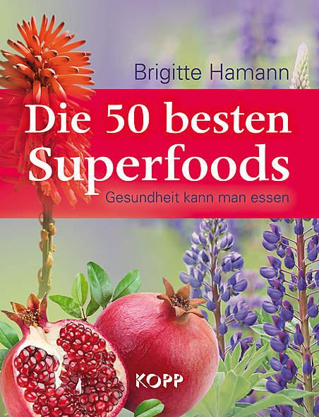 Die 50 besten Superfoods von Brigitte Hamann | Kopp Verlag