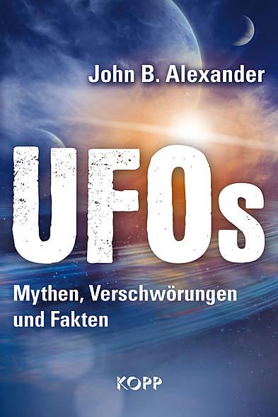 UFOs - Mythen, Verschwörungen und Fakten von John B. Alexander | Kopp Verlag