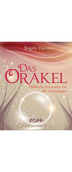 Das Orakel - Hilfreiche Antworten für alle Lebenslagen von Brigitte Hamann | Kopp Verlag