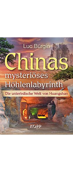 Chinas mysteriöses Höhlenlabyrinth von Luc Bürgin | Kopp Verlag