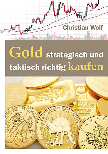 Gold strategisch und taktisch richtig kaufen von Christian Wolf   Kopp Verlag