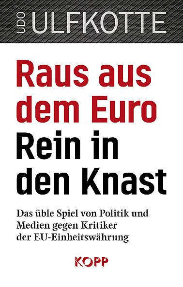 Raus aus dem Euro - rein in den Knast von Udo Ulfkotte | Kopp Verlag