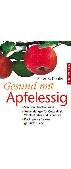 Gesund mit Apfelessig von Peter K. Köhler | Kopp Verlag