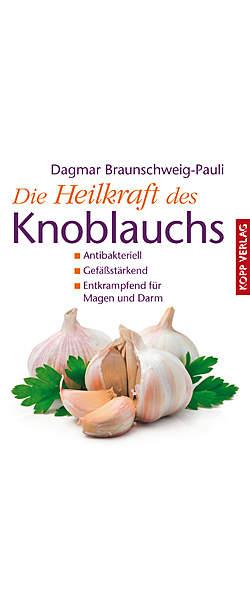 Die Heilkraft des Knoblauchs von Dagmar Braunschweig-Pauli | Kopp Verlag