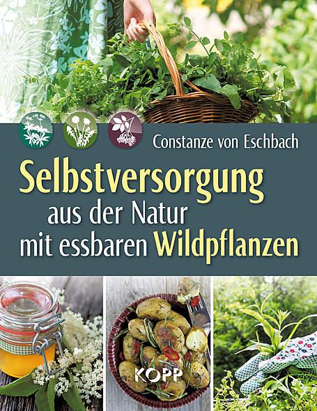 Selbstversorgung aus der Natur mit essbaren Wildpflanzen / Bild: Kopp-Verlag