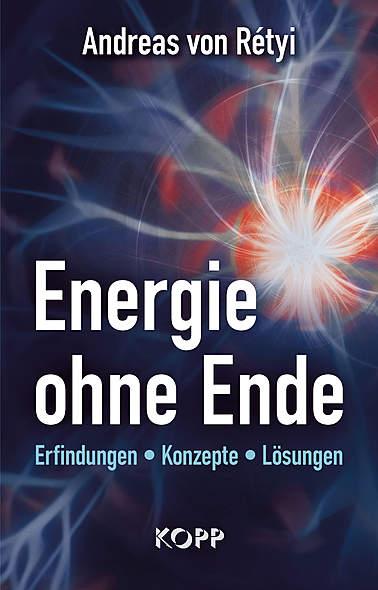 Energie ohne Ende von Andreas von Rétyi | Kopp Verlag