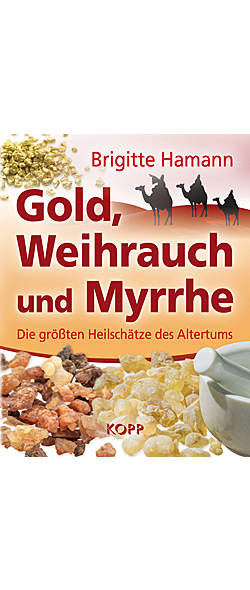 Gold, Weihrauch und Myrrhe von Brigitte Hamann | Kopp Verlag