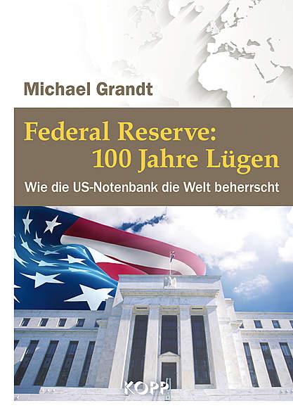 Federal Reserve: 100 Jahre Lügen von Michael Grandt | Kopp Verlag
