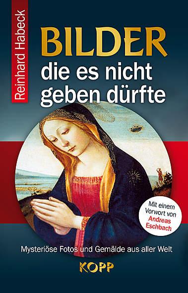 Bilder, die es nicht geben dürfte von Reinhard Habeck | Kopp Verlag