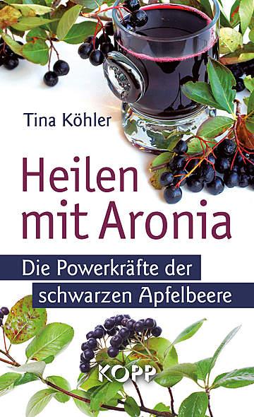 Heilen mit Aronia von Tina Köhler | Kopp Verlag