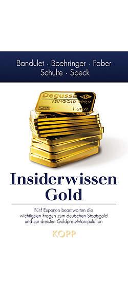 Insiderwissen: Gold von Bruno Bandulet, Peter Boehringer, Marc Faber, Thorsten Schulte & Dimitri Speck | Kopp Verlag