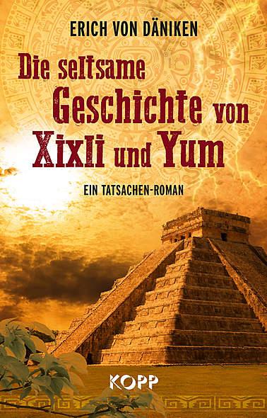 Die seltsame Geschichte von Xixli und Yum von Erich von Däniken | Kopp Verlag