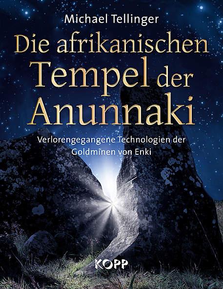 Die afrikanischen Tempel der Anunnaki von Michael Tellinger | Kopp Verlag