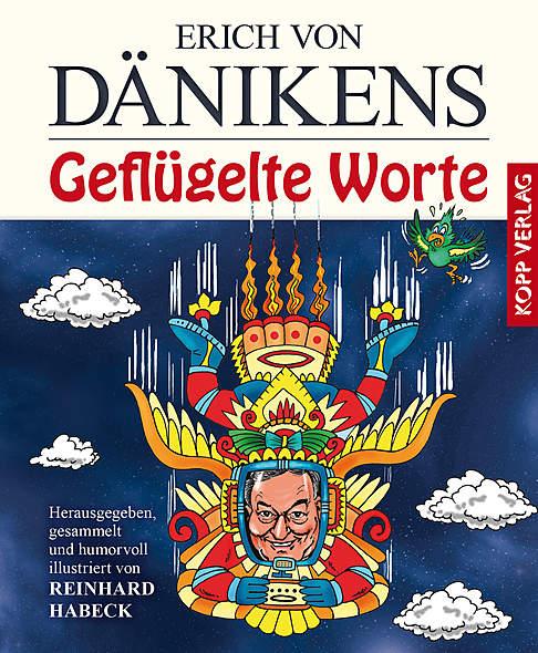 Erich von Dänikens Geflügelte Worte von Reinhard Habeck (Hrsg.) | Kopp Verlag