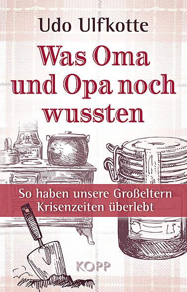 Was Oma und Opa noch wussten: So haben unsere Großeltern Krisenzeiten überlebt / Bild: Kopp-Verlag