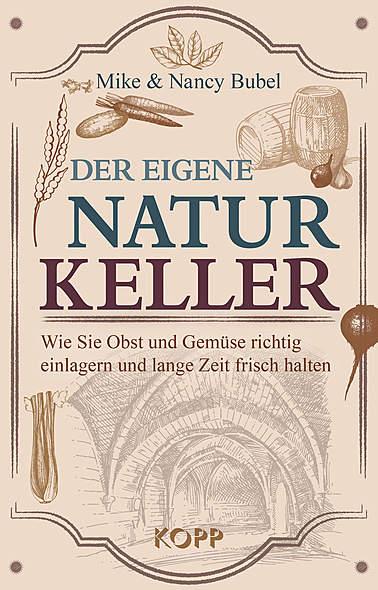 Der eigene Naturkeller von Mike & Nancy Bubel | Kopp Verlag