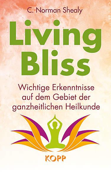 Living Bliss von C. Norman Shealy | Kopp Verlag