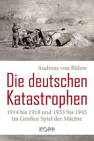 Die deutschen Katastrophen 1914 bis 1918 und 1933 bis 1945
