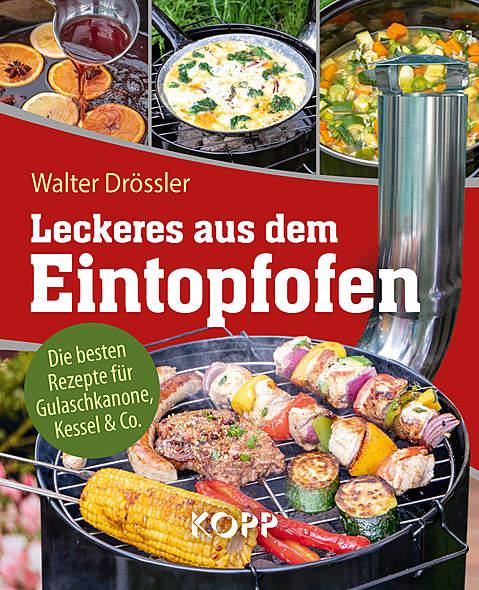 Leckeres aus dem Eintopfofen - Die besten Rezepte für Gulaschkanone, Kessel & Co.