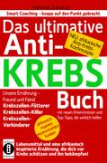 Das ultimative Anti-KREBS-Buch! Unsere Ernährung - Freund und Feind: Krebszellen-Fütterer, Krebszellen-Killer, Krebszellen-Ve..._small