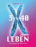 3 mal 40 Jahre Leben_small