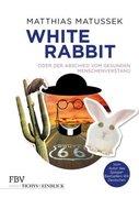 White Rabbit oder Der Abschied vom gesunden Menschenverstand_small