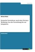 Deutsche Vertriebene nach dem Zweiten Weltkrieg. Von der Vertreibung bis zur Integration