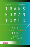 Transhumanismus - die gefährlichste Idee der Welt!?