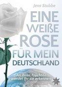 Eine weiße Rose für mein Deutschland_small