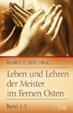 Leben und Lehren der Meister im Fernen Osten von Baird T. Spalding
