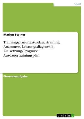 Trainingsplanung Ausdauertraining. Anamnese, Leistungsdiagnostik, Zielsetzung/Prognose, Ausdauertrainingsplan