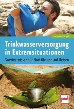 Trinkwasserversorgung in Extremsituationen: Survivalwissen für Notfälle und auf Reisen / Bild:Kopp-Verlag