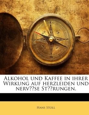 Alkohol Und Kaffee in Ihrer Wirkung Auf Herzleiden Und Nervöse Störungen