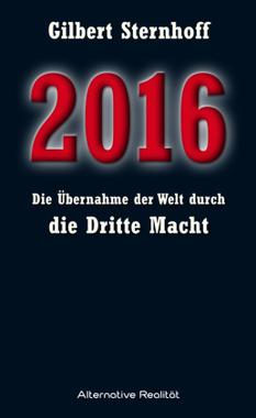 2016 - Die Übernahme der Welt durch die Dritte Macht
