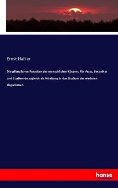 Die pflanzlichen Parasiten des menschlichen Körpers. Für Ärzte, Botaniker und Studirende zugleich als Anleitung in das Studiu...