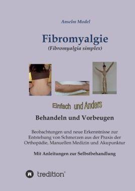 Fibromyalgie (Fibromyalgia simplex) einfach und anders behandeln und vorbeugen