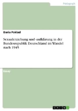 Sexualerziehung und -aufklärung in der Bundesrepublik Deutschland im Wandel nach 1945