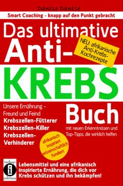 Das ultimative Anti-KREBS-Buch! Unsere Ernährung - Freund und Feind: Krebszellen-Fütterer, Krebszellen-Killer, Krebszellen-Ve...