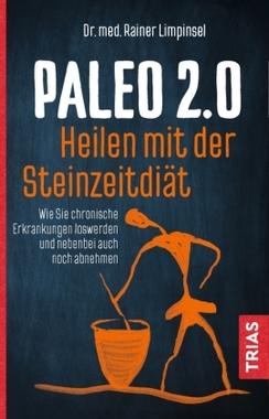 Paleo 2.0 - Heilen mit der Steinzeitdiät