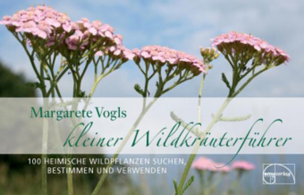 Margarete Vogls kleiner Wildkräuterführer