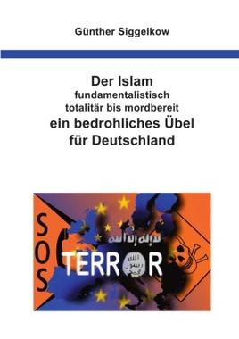 Der Islam - fundamentalistisch, totalitär bis mordbereit - ein bedrohliches Übel für Deutschland