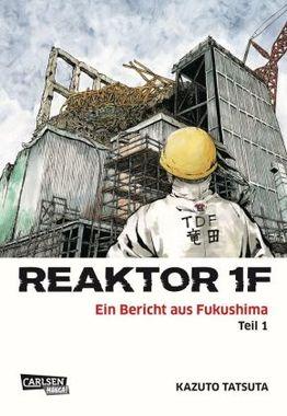 Reaktor 1F - Ein Bericht aus Fukushima. Bd.1