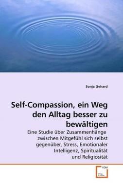 Self-Compassion, ein Weg den Alltag besser zu bewältigen