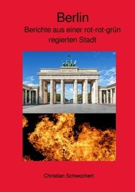 Berlin - Berichte aus einer rot-rot-grün regierten Stadt