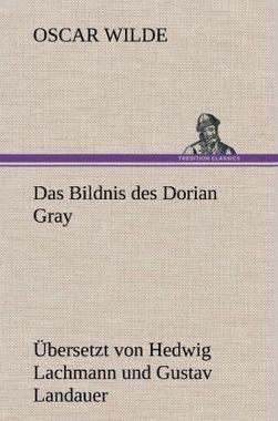 Das Bildnis des Dorian Gray. Übersetzt von Lachmann und Landauer