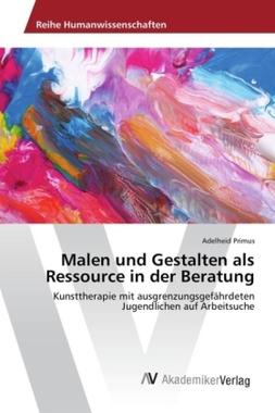 Malen und Gestalten als Ressource in der Beratung