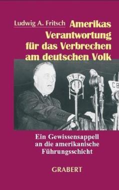 Amerikas Verantwortung für das Verbrechen am deutschen Volk