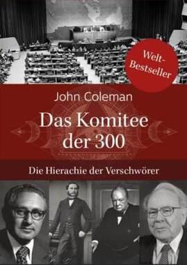 Die Hierarchie der Verschwörer: Das Komitee der 300
