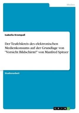 Der Teufelskreis des elektronischen Medienkonsums auf der Grundlage von Vorsicht Bildschirm! von Manfred Spitzer
